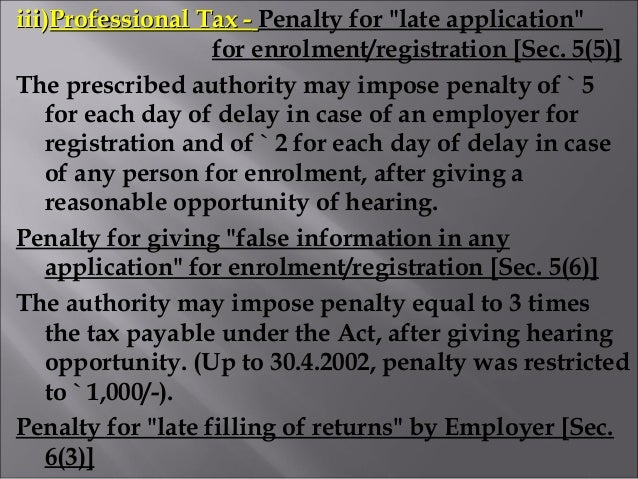 """iii)iii)Professional Tax -Professional Tax - Penalty for """"late application"""" for enrolment/registration [Sec. 5(5)] The pre..."""