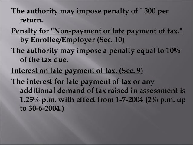 """The authority may impose penalty of`300 per return. Penalty for """"Non-payment or late payment of tax."""" by Enrollee/Employ..."""