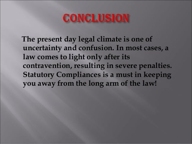 The present day legal climate is one of uncertainty and confusion. In most cases, a law comes to light only after its cont...