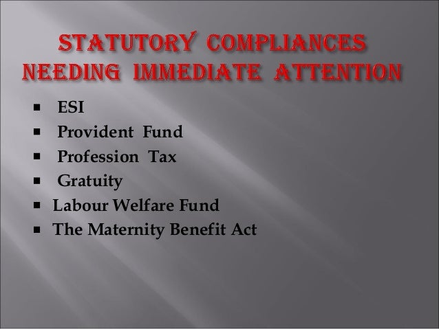 ESI Provident Fund Profession Tax Gratuity Labour Welfare Fund The Maternity Benefit Act