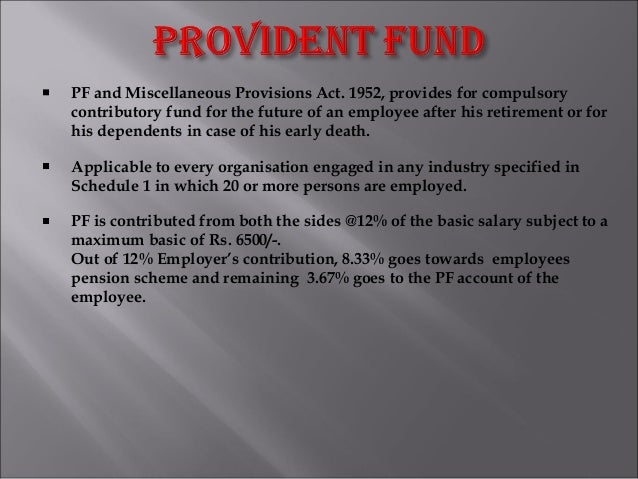 PF and Miscellaneous Provisions Act. 1952, provides for compulsory contributory fund for the future of an employee after h...