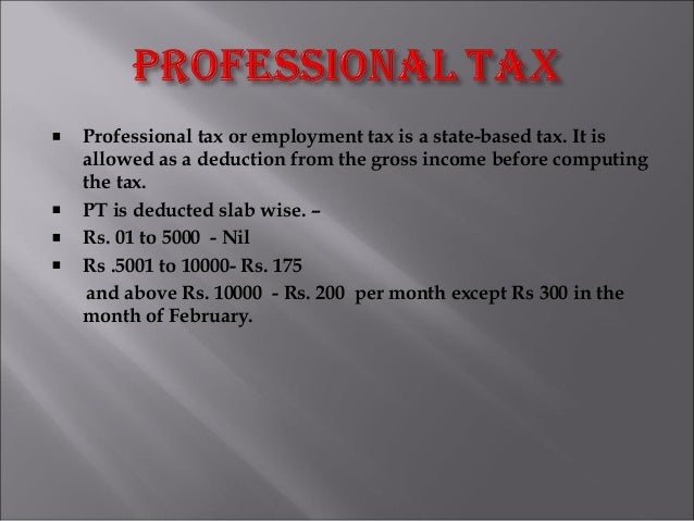 Professional tax or employment tax is a state-based tax. It is allowed as a deduction from the gross income before computi...
