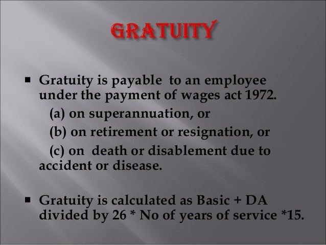 Gratuity is payable to an employee under the payment of wages act 1972. (a) on superannuation, or (b) on retirement or res...