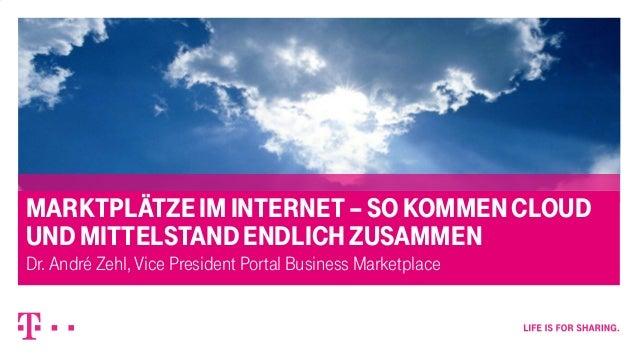 – strictly confidential, confidential, internal, public – 3/3/2013 1  MARKTPLÄTZE IM INTERNET – SO KOMMEN CLOUD UND MITTEL...