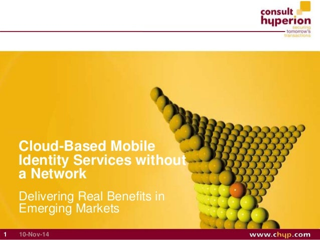 Cloud-Based Mobile  Identity Services without  a Network  Delivering Real Benefits in  Emerging Markets  1 10-Nov-14