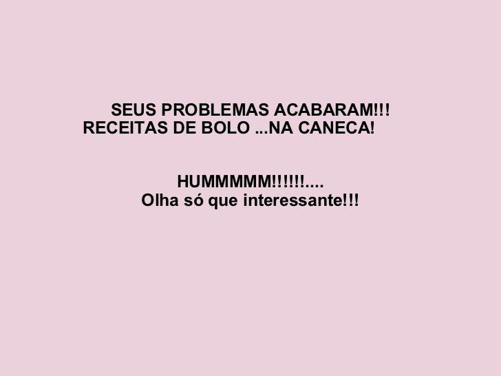 SEUS PROBLEMAS ACABARAM!!! RECEITAS DE BOLO ...NA CANECA!   HUMMMMM!!!!!!.... Olha só que interessante!!!
