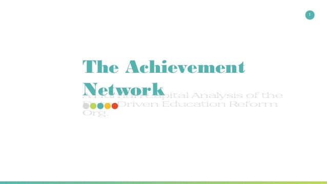 The Achievement NetworkA Human Capital Analysis of the Data-Driven Education Reform Org. 1