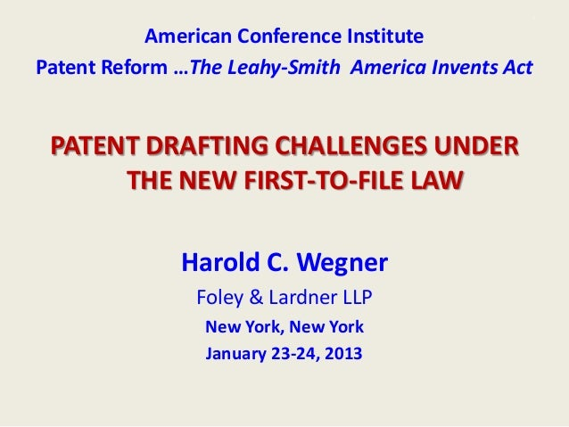 ~  American Conference Institute Patent Reform …The Leahy-Smith America Invents Act  PATENT DRAFTING CHALLENGES UNDER THE ...