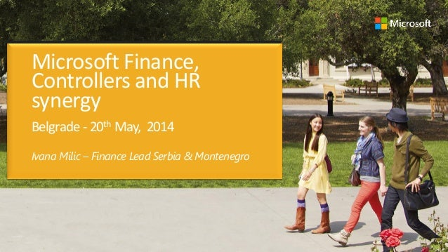 Microsoft Finance, Controllers and HR synergy Belgrade - 20th May, 2014 Ivana Milic – Finance Lead Serbia & Montenegro