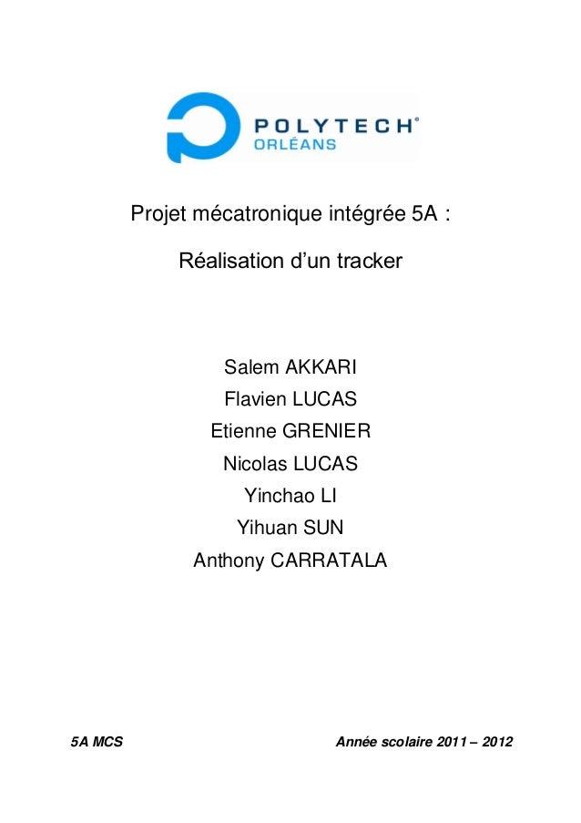 Projet mécatronique intégrée 5A : Réalisation d'un tracker Salem AKKARI Flavien LUCAS Etienne GRENIER Nicolas LUCAS Yincha...
