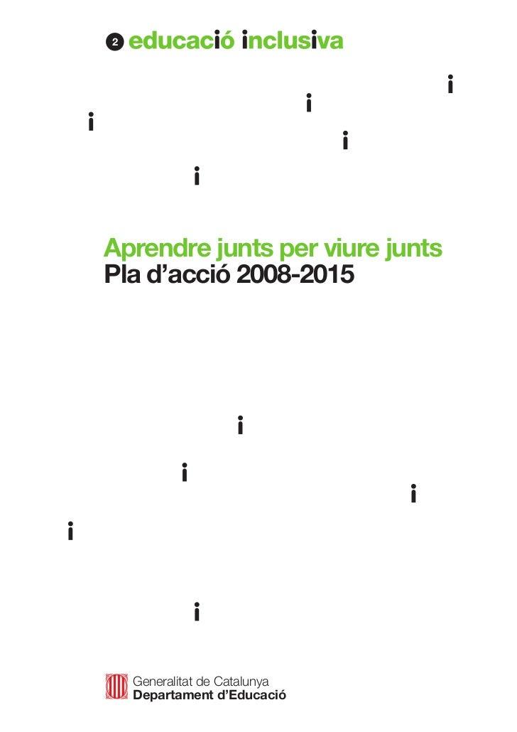 2Aprendre junts per viure juntsPla d'acció 2008-2015    Generalitat de Catalunya    Departament d'Educació