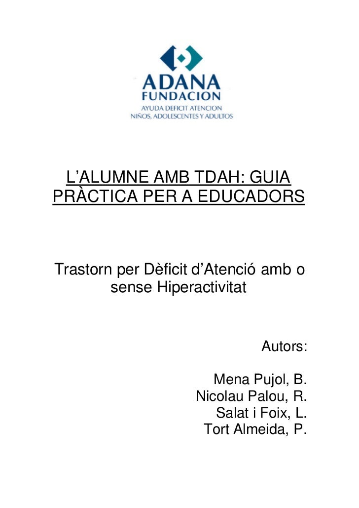 L'ALUMNE AMB TDAH: GUIAPRÀCTICA PER A EDUCADORSTrastorn per Dèficit d'Atenció amb o        sense Hiperactivitat           ...