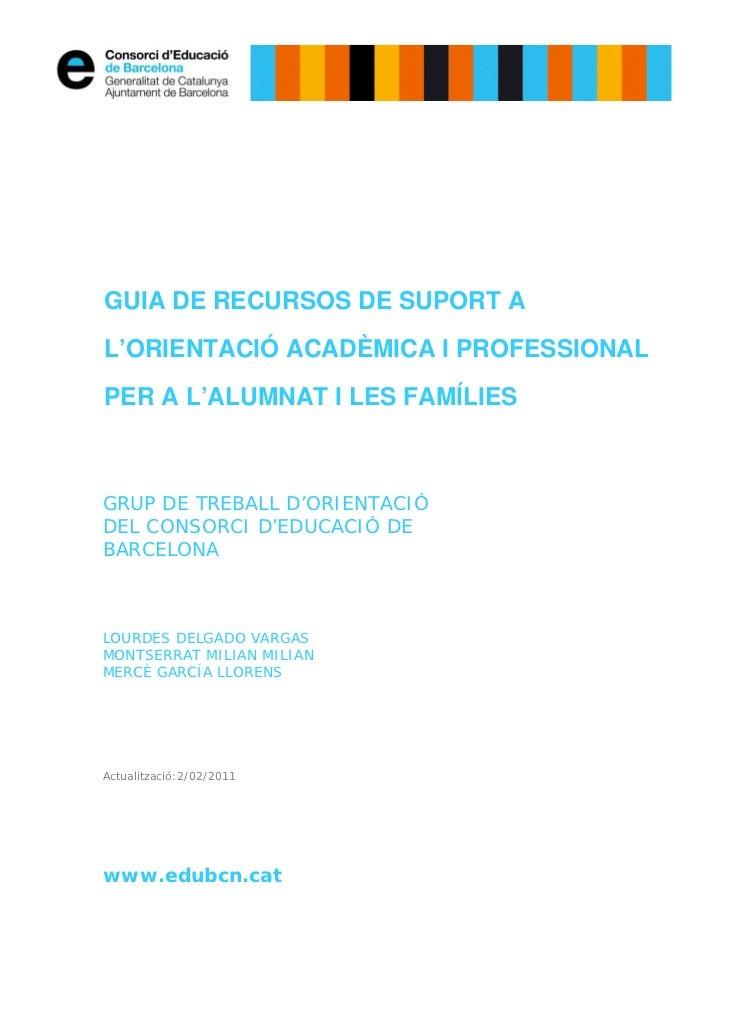 GUIA DE RECURSOS DE SUPORT AL'ORIENTACIÓ ACADÈMICA I PROFESSIONALPER A L'ALUMNAT I LES FAMÍLIESGRUP DE TREBALL D'ORIENTACI...