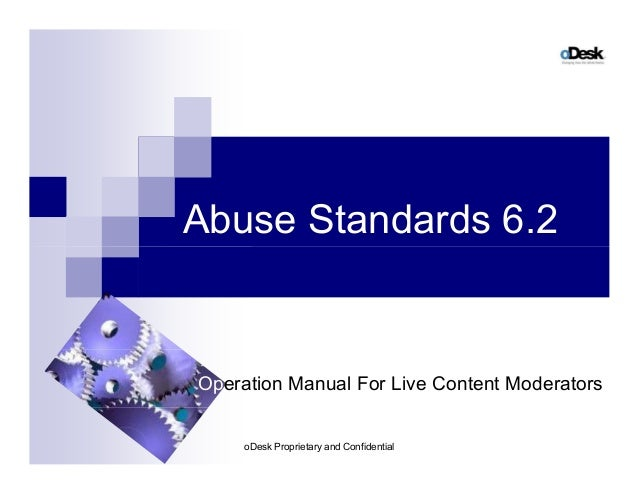 Abuse Standards 6.2 Operation Manual For Live Content Moderators oDesk Proprietary and Confidential