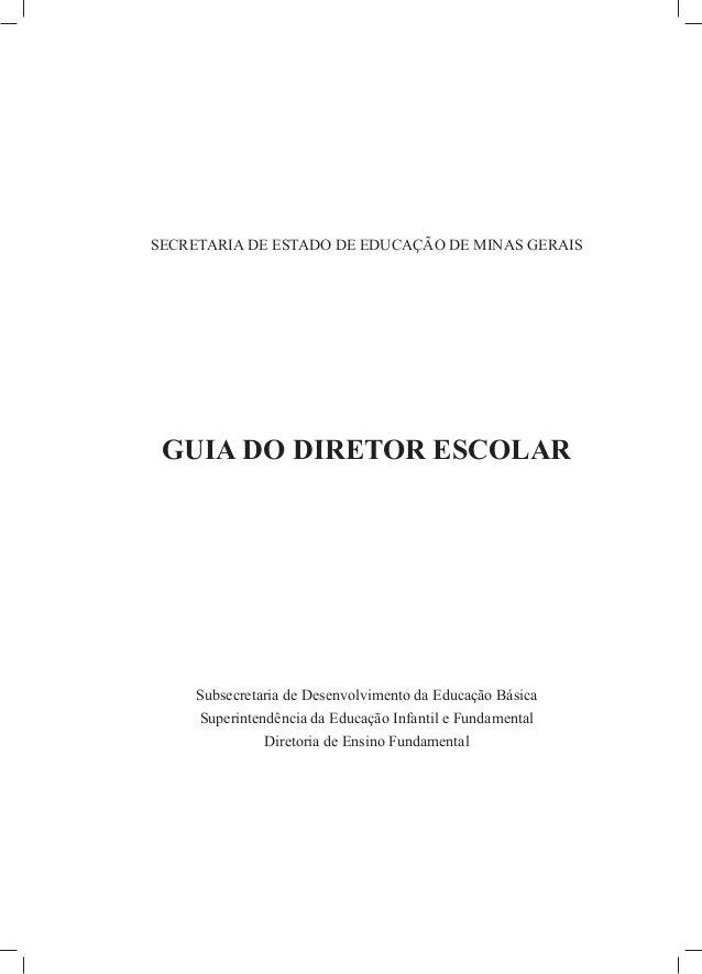 SECRETARIA DE ESTADO DE EDUCAÇÃO DE MINAS GERAIS GUIA DO DIRETOR ESCOLAR Subsecretaria de Desenvolvimento da Educação Bási...