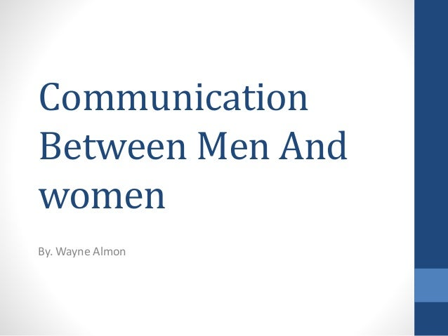 communication between males and females essay Biological differences and similarities between males  transcript of biological differences and similarities between  even though males and females.