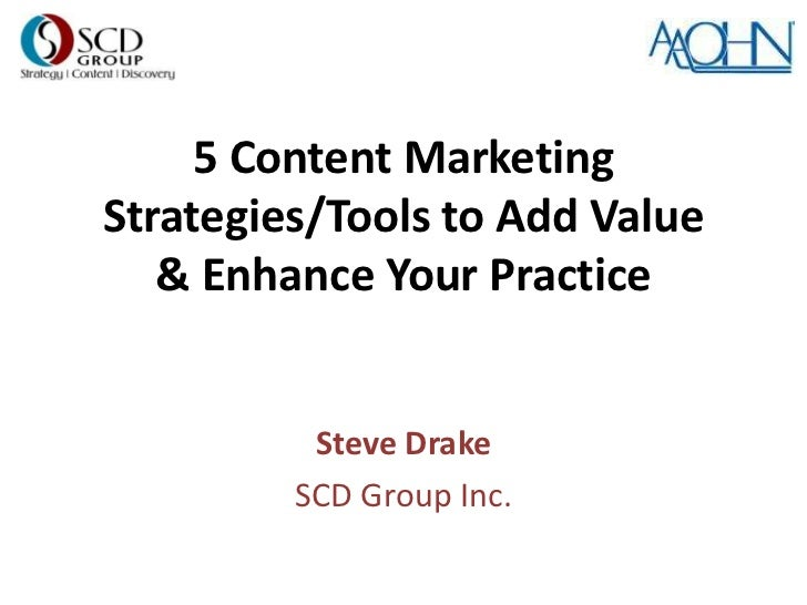 5 Content MarketingStrategies/Tools to Add Value   & Enhance Your Practice          Steve Drake         SCD Group Inc.
