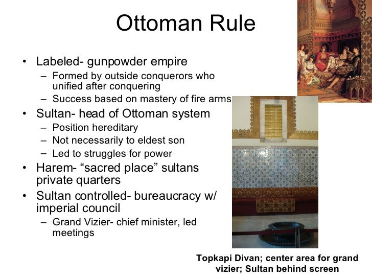 Ottoman Rule <ul><li>Labeled- gunpowder empire </li></ul><ul><ul><li>Formed by outside conquerors who unified after conque...