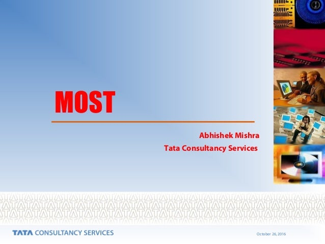 October 26, 2016 MOST Abhishek Mishra Tata Consultancy Services