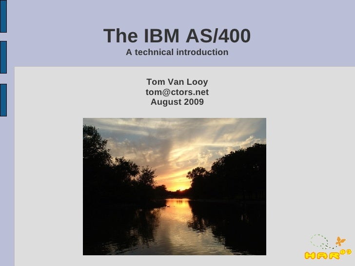 The IBM AS/400   A technical introduction         Tom Van Looy       tom@ctors.net        August 2009