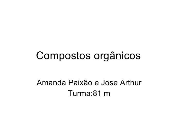 Compostos orgânicos Amanda Paixão e Jose Arthur Turma:81 m