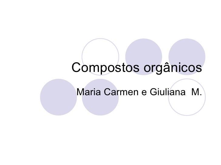 Compostos orgânicos Maria Carmen e Giuliana  M.
