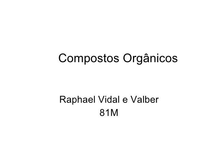 Compostos Orgânicos Raphael Vidal e Valber 81M
