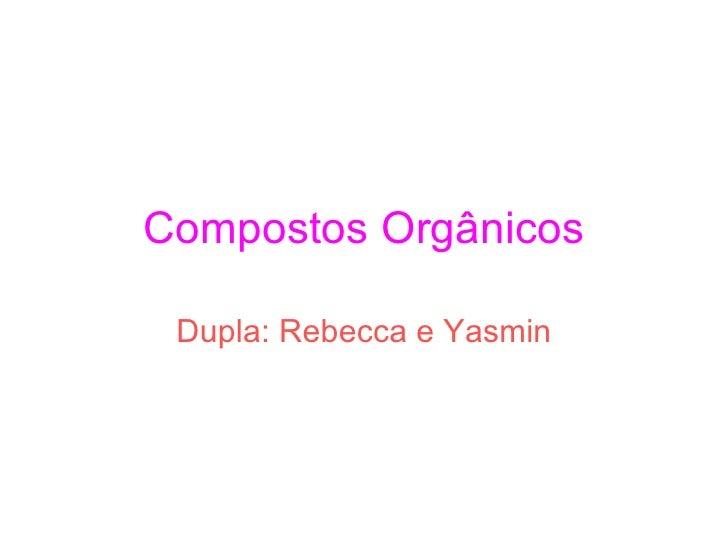 Compostos Orgânicos Dupla: Rebecca e Yasmin