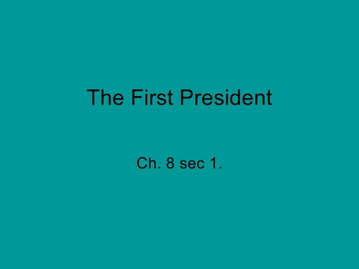 The First President Ch. 8 sec 1.
