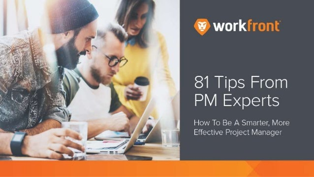 81 Tips From PM Experts How To Be A Smarter, More Effective Project Manager Introduction Unfortunately, there is no single...