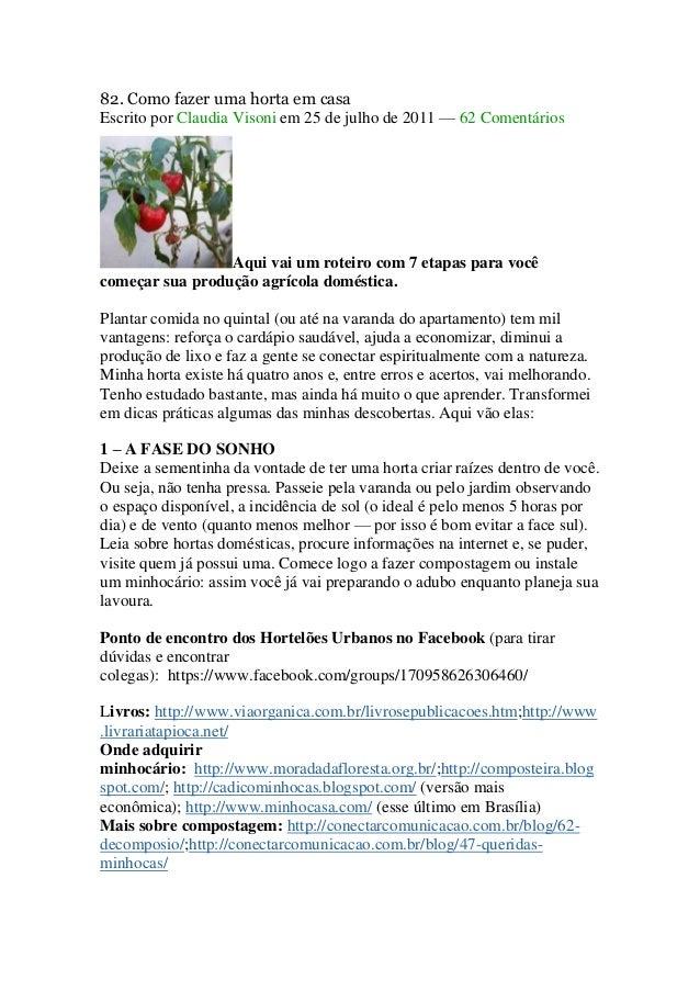 82. Como fazer uma horta em casa Escrito por Claudia Visoni em 25 de julho de 2011 — 62 Comentários Aqui vai um roteiro co...