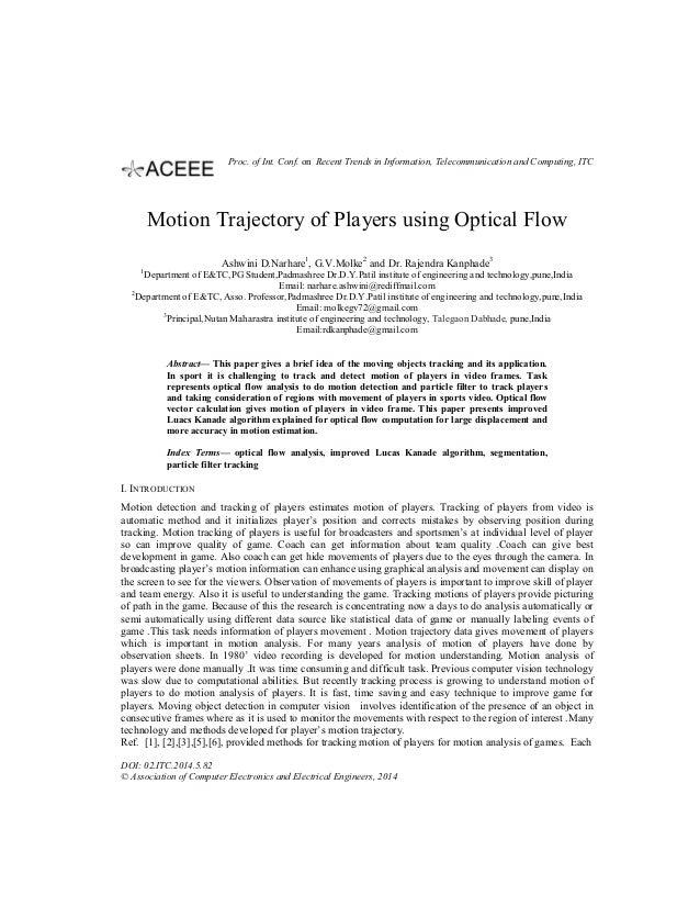 Motion Trajectory of Players using Optical Flow Ashwini D.Narhare1 , G.V.Molke2 and Dr. Rajendra Kanphade3 1 Department of...