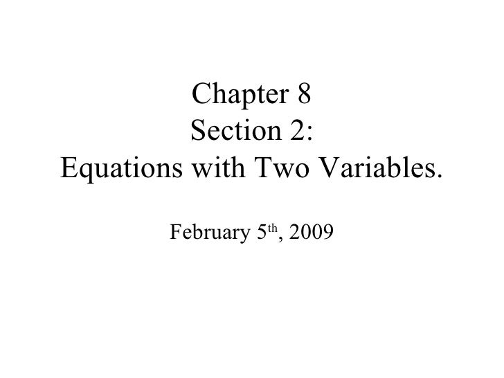 Chapter 8 Section 2: Equations with Two Variables. February 5 th , 2009