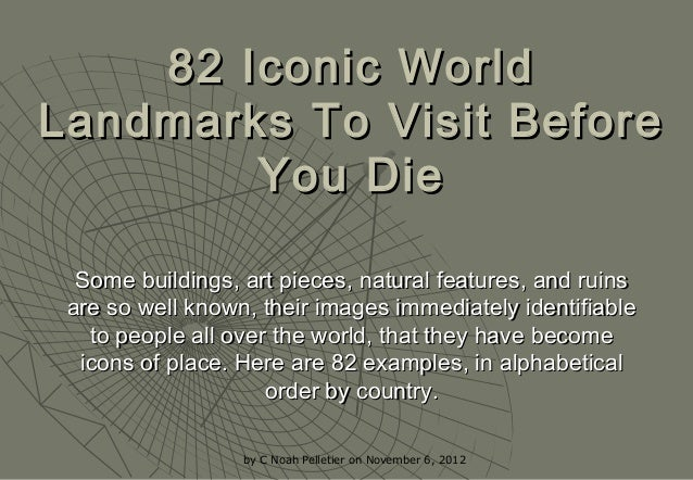 by C Noah Pelletier on November 6, 2012 82 Iconic World82 Iconic World Landmarks To Visit BeforeLandmarks To Visit Before ...