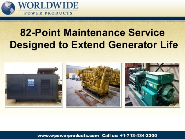 82-Point Maintenance ServiceDesigned to Extend Generator Life     www.wpowerproducts.com Call us: +1-713-434-2300