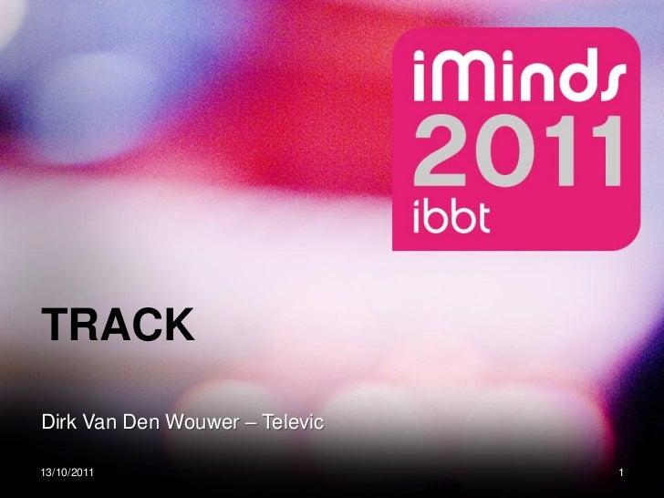 TRACKDirk Van Den Wouwer – Televic13/10/2011                      1