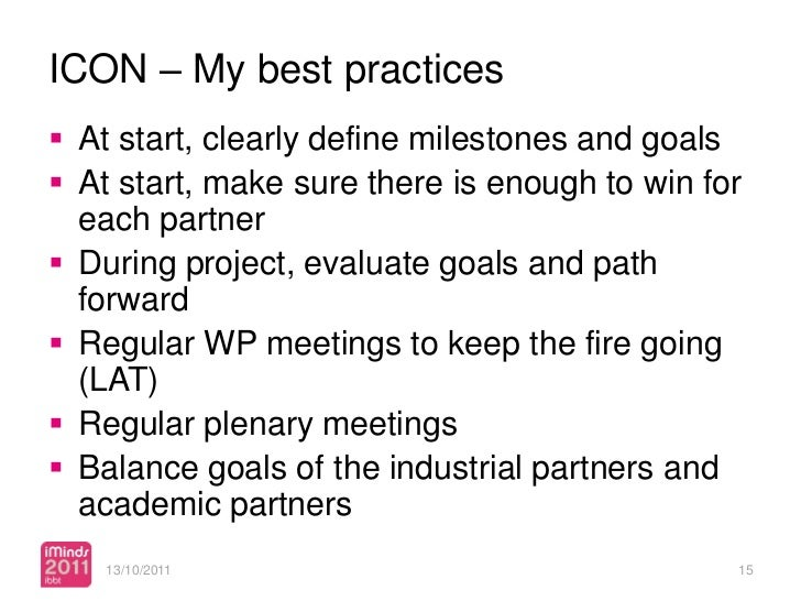 ICON – My best practices At start, clearly define milestones and goals At start, make sure there is enough to win for  e...