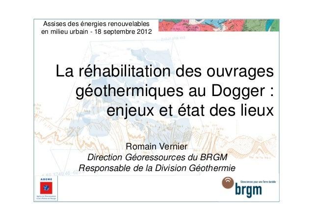 Assises des énergies renouvelablesen milieu urbain - 18 septembre 2012    La réhabilitation des ouvrages      géothermique...