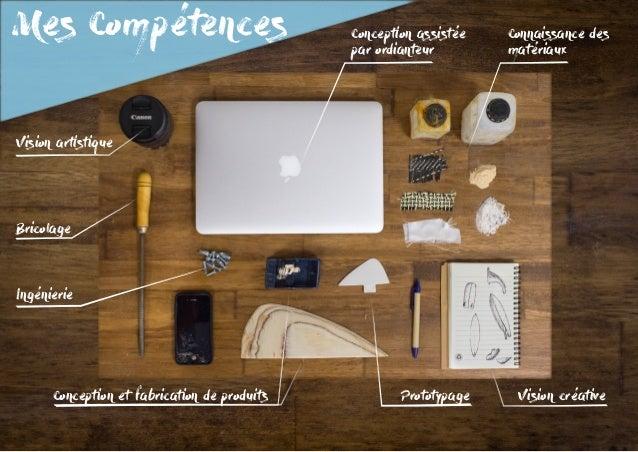 Mes Compétences Vision artistique Bricolage Ingénierie Conception et fabrication de produits Prototypage Vision créative C...