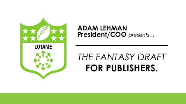 ADAM LEHMAN President/COO presents…  THE FANTASY DRAFT FOR PUBLISHERS.