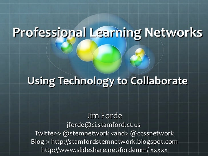 Professional Learning Networks  Using Technology to Collaborate                   Jim Forde               jforde@ci.stamfo...