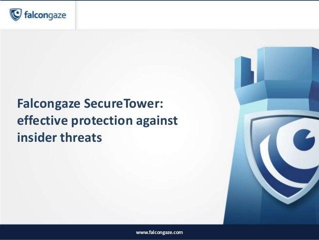 Falcongaze SecureTower: effective protection against insider threats www.falcongaze.com