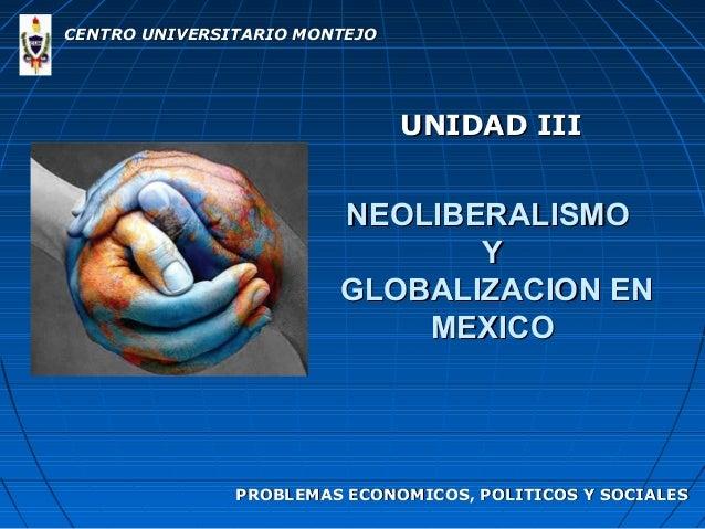 CENTRO UNIVERSITARIO MONTEJO                               UNIDAD III                        NEOLIBERALISMO               ...