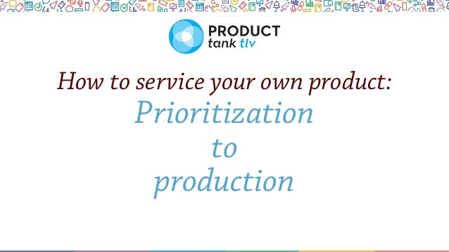 How to service your own product: Prioritization to production