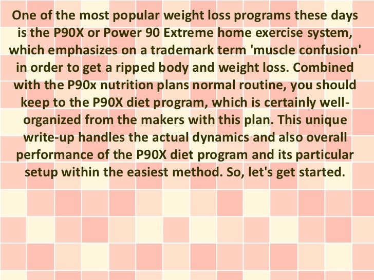 One of the most popular weight loss programs these days is the P90X or Power 90 Extreme home exercise system,which emphasi...