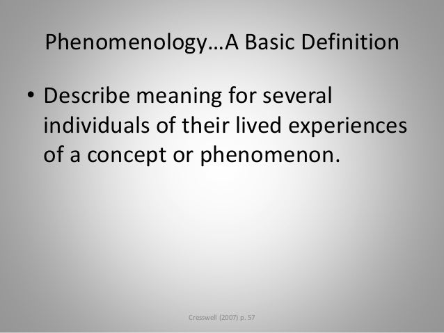phenomenology research definition Essentially, phenomenological research is looking for the universal nature of an experience strengths and limitations there are several strengths of phenomenological research.