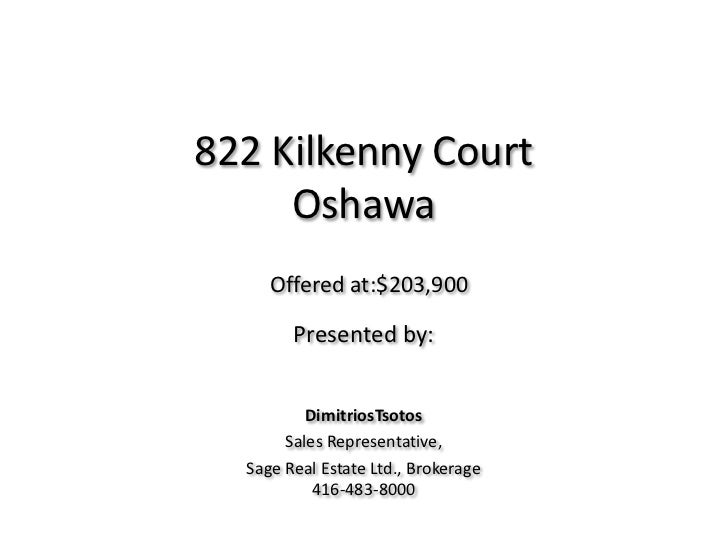 822 Kilkenny Court Oshawa<br />Offered at:$208,900<br />Presented by: <br />DimitriosTsotos<br />Sales Representative, <br...
