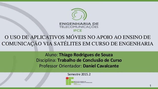 O USO DE APLICATIVOS MÓVEIS NO APOIO AO ENSINO DE COMUNICAÇÃO VIA SATÉLITES EM CURSO DE ENGENHARIA Aluno: Thiago Rodrigues...