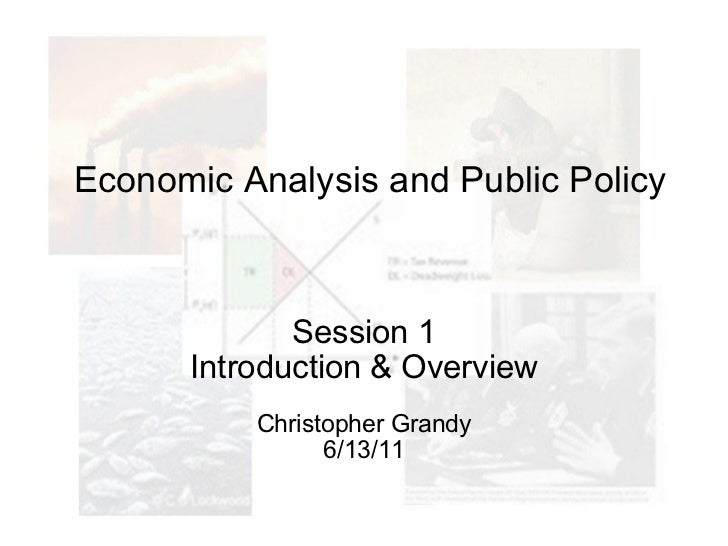 Economic Analysis and Public Policy Session 1 Introduction & Overview Christopher Grandy 6/13/11