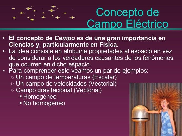 <ul><ul><li>El concepto de  Campo  es de una gran importancia en Ciencias y, particularmente en Física . </li></ul></ul><u...